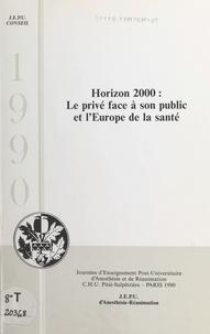 Journées d'enseignement post-u et Elisabeth Balagny - Horizon 2000 : le privé face à son public et l'Europe de la santé.