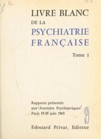 Journées psychiatriques - Livre blanc de la psychiatrie française (1) - Rapports présentés aux 1res journées psychiatriques, Paris, 19-20 juin 1965.