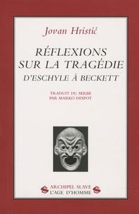 Jovan P. Hristic - Réflexions sur la tragédie - D'Eschyle à Beckett.