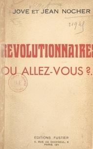 Jove et Jean Nocher - Révolutionnaires, où allez-vous ?.