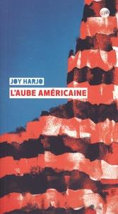 Joy Harjo - L'aube américaine - Poèmes.