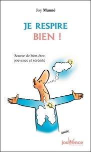 Joy Manné - Je respire bien ! - Source de bien-être, jouvence et sérénité.