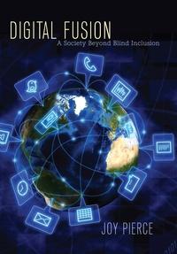 Joy Pierce - Digital Fusion - A Society Beyond Blind Inclusion.