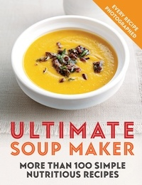 Joy Skipper - Ultimate Soup Maker - More than 100 simple, nutritious recipes.