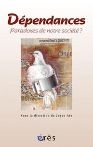 Joyce Aïn et Nicole Aubert - Dépendances, paradoxes de notre société.