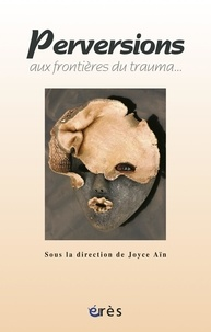 Joyce Aïn - Perversions, aux frontières du trauma....
