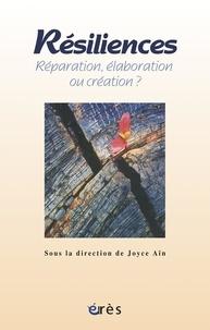 Joyce Aïn - Résiliences - Réparation, élaboration ou création ?.