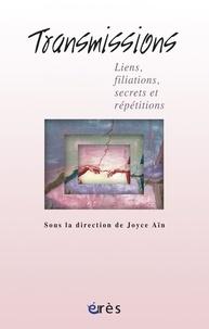 Joyce Aïn et Catherine Dolto-Tolitch - Transmissions - Liens et filiations, secrets et répétitions.