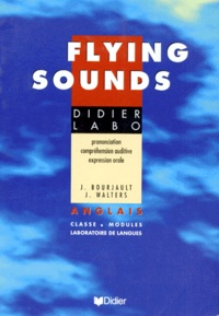 Joyce Bourjault et James Walters - FLYING SOUNDS. - Anglais, classe, modules, laboratoire de langues.