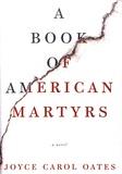 Joyce Carol Oates - A Book of American Martyrs.