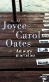 Joyce Carol Oates - Amours mortelles - Quatre histoires où l'amour tourne mal.