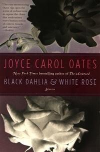 Joyce Carol Oates - Black Dahlia & White Rose.