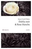 Joyce Carol Oates - Dahlia noir et Rose blanche.