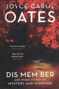 Joyce Carol Oates - Dis Mem Ber and other stories of mystery and suspense.