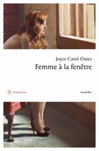 Joyce Carol Oates - Femme à la fenêtre et autres histoires à suspense.