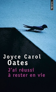 Joyce Carol Oates - J'ai réussi à rester en vie.