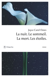 Joyce Carol Oates - La nuit. Le sommeil. La mort. Les étoiles..