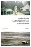 Joyce Carol Oates - La princesse-Maïs et autres cauchemars.