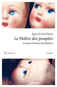 Télécharger des livres audio Le maître des poupées  - Et autres histoires terrifiantes (French Edition) MOBI par Joyce Carol Oates