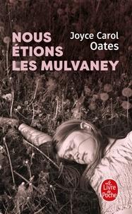 Joyce Carol Oates - Nous étions les Mulvaney.