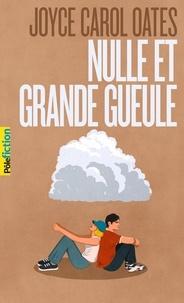 Joyce Carol Oates - Nulle et Grande Gueule.
