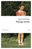 Joyce Carol Oates - Paysage perdu - De l'enfant à l'écrivain.