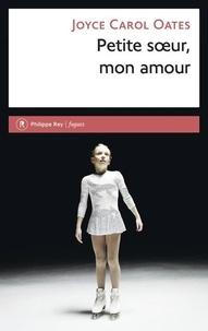 Joyce Carol Oates - Petite soeur, mon amour - L'histoire intime de Skyler Rampike.