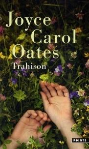 Joyce Carol Oates - Trahison.