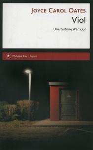 Joyce Carol Oates - Viol - Une histoire d'amour.