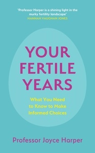 Joyce Harper - Your Fertile Years - What You Need to Know to Make Informed Choices.