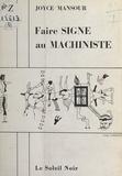 Joyce Mansour et Jorge Camacho - Faire signe au machiniste.