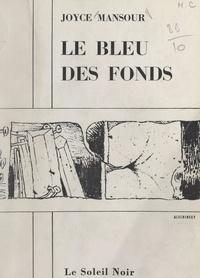 Joyce Mansour et Pierre Alechinsky - Le bleu des fonds.