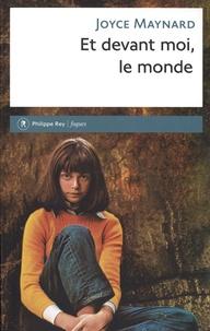 Joyce Maynard - Et devant moi, le monde.