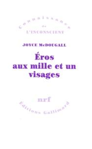 Joyce McDougall - Eros aux mille et un visages - La sexualité humaine en quête de solutions.