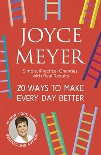 Joyce Meyer - 20 Ways to Make Every Day Better - Simple, Practical Changes with Real Results.