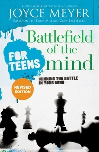 Joyce Meyer - Battlefield of the Mind for Teens - Winning the Battle in Your Mind.
