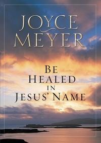 Joyce Meyer - Be Healed in Jesus' Name.