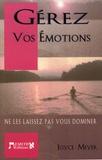 Joyce Meyer - Gérez vos émotions - Ne les laissez pas vous dominer !.