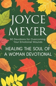 Joyce Meyer - Healing the Soul of a Woman Devotional - 90 Devotions for Overcoming Your Emotional Wounds.