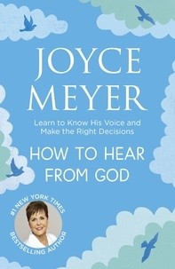 Joyce Meyer - How to Hear From God - Learn to Know His Voice and Make Right Decisions.