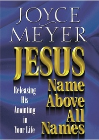 Joyce Meyer - Jesus--Name Above All Names - Releasing His Anointing in Your Life.