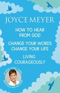 Joyce Meyer - Joyce Meyer: How to Hear from God, Change Your Words Change Your Life, Living Courageously.