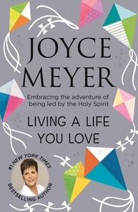 Joyce Meyer - Living A Life You Love - Embracing the adventure of being led by the Holy Spirit.