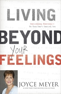 Joyce Meyer - Living Beyond Your Feelings - Controlling Emotions So They Don't Control You.