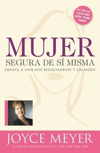 Joyce Meyer - Mujer segura de si misma - Empiece a vivir hoy resueltamente y sin miedo.