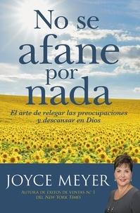 Joyce Meyer - No se afane por nada - El arte de relegar las preocupaciones y descansar en Dios.