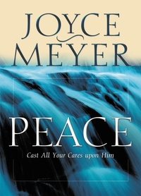 Joyce Meyer - Peace - Cast All Your Cares Upon Him.