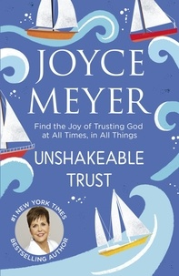 Joyce Meyer - Unshakeable Trust - Find the Joy of Trusting God at All Times, in All Things.