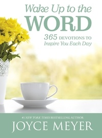 Joyce Meyer - Wake Up to the Word - 365 Devotions to Inspire You Each Day.