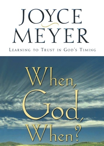 When, God, When?. Learning to Trust in God's Timing